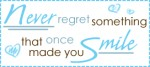 never regret somethin that ..